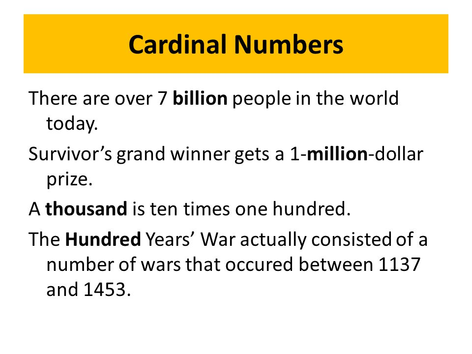 Cardinal Numbers There are over 7 billion people in the world today.