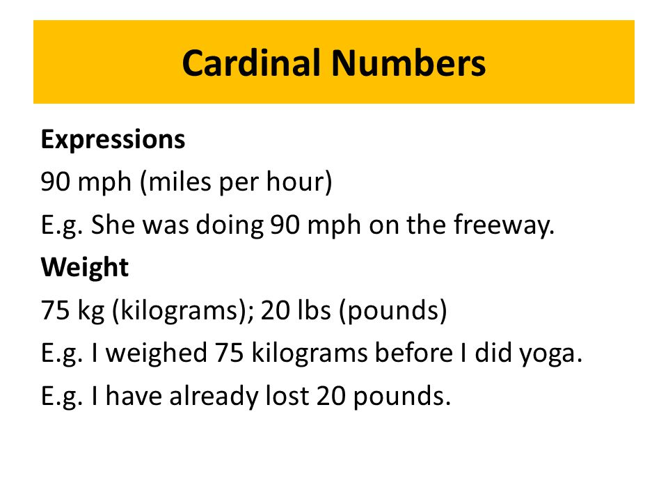 Cardinal Numbers Expressions 90 mph (miles per hour) E.g.