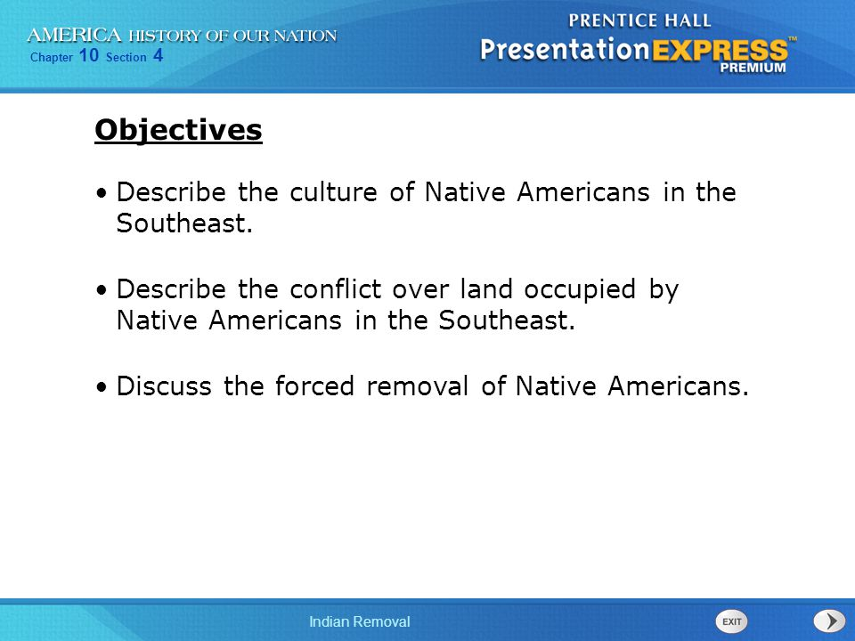 Chapter 10 Section 4 Indian Removal Describe the culture of Native Americans in the Southeast. Describe the conflict over land occupied by Native Amer
