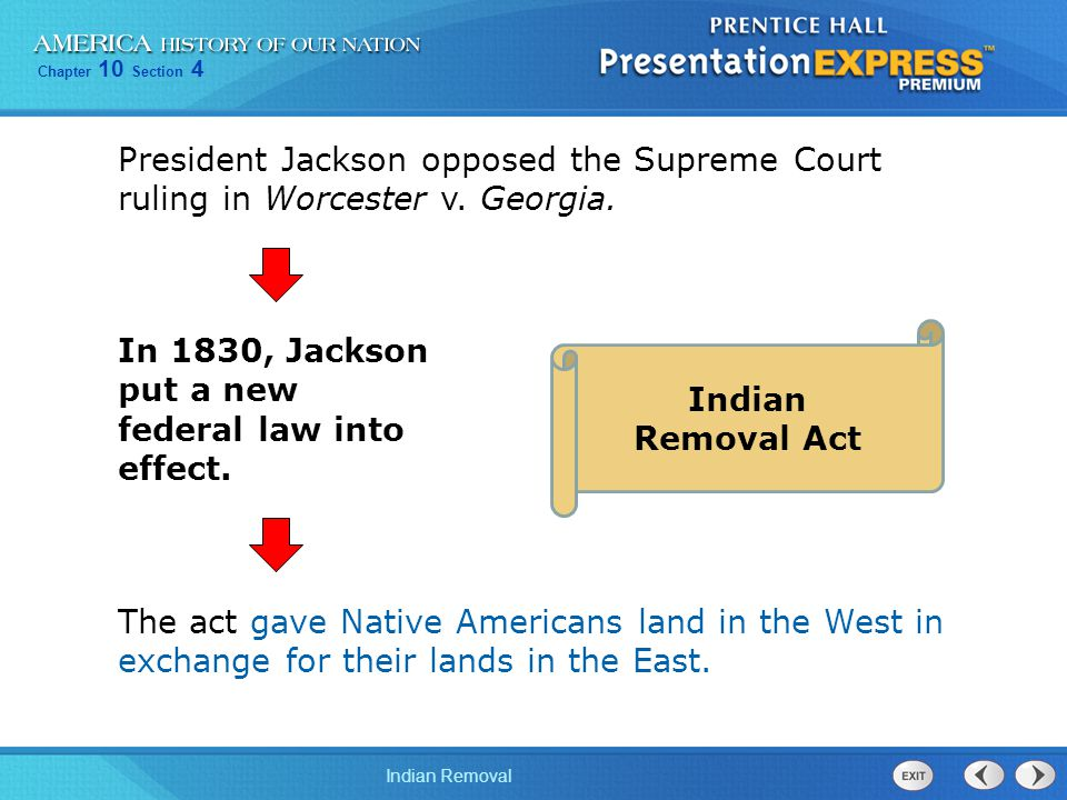 Chapter 10 Section 4 Indian Removal President Jackson opposed the Supreme Court ruling in Worcester v. Georgia. The act gave Native Americans land in