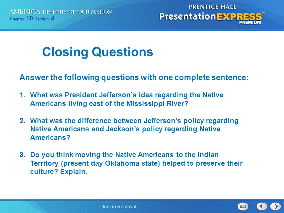 Chapter 10 Section 4 Indian Removal Answer the following questions with one complete sentence: 1.What was President Jefferson's idea regarding the Nat