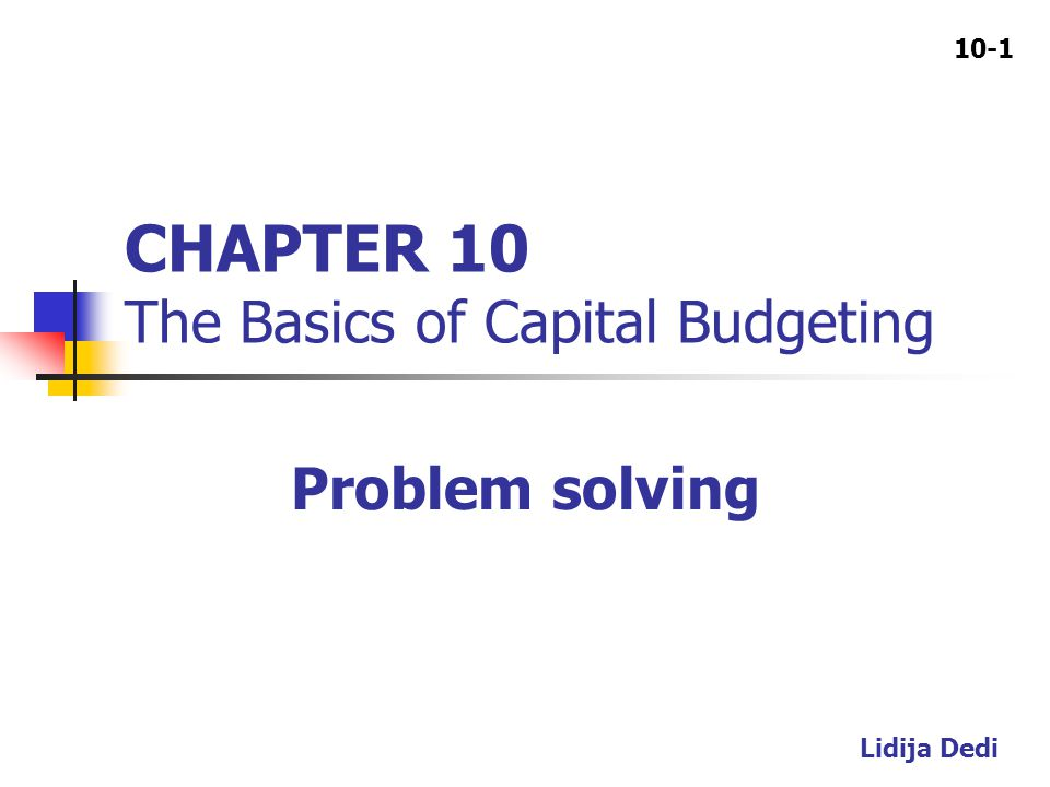 10-1 CHAPTER 10 The Basics of Capital Budgeting Problem solving Lidija Dedi