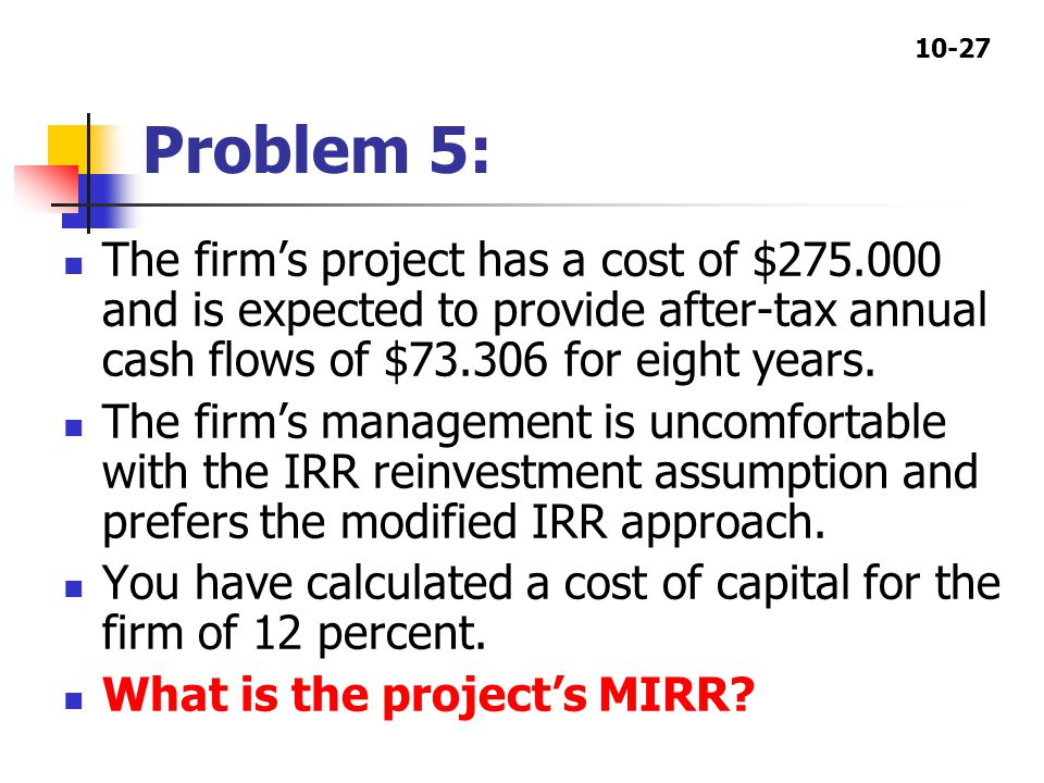 10-27 Problem 5: The firm's project has a cost of $275.000 and is expected to provide after-tax annual cash flows of $73.306 for eight years.