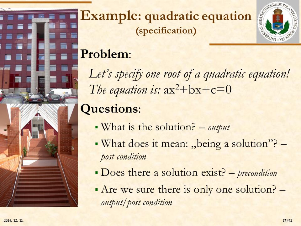 ELTE 17/42 2014. 12. 11.2014. 12. 11.2014. 12. 11. Example : quadratic equation (specification) Problem: Let's specify one root of a quadratic equatio