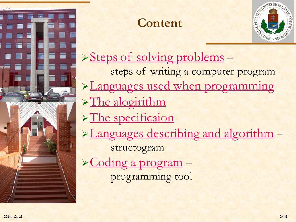 ELTE 2/42 2014. 12. 11.2014. 12. 11.2014. 12. 11. Content  Steps of solving problems – steps of writing a computer program Steps of solving problems
