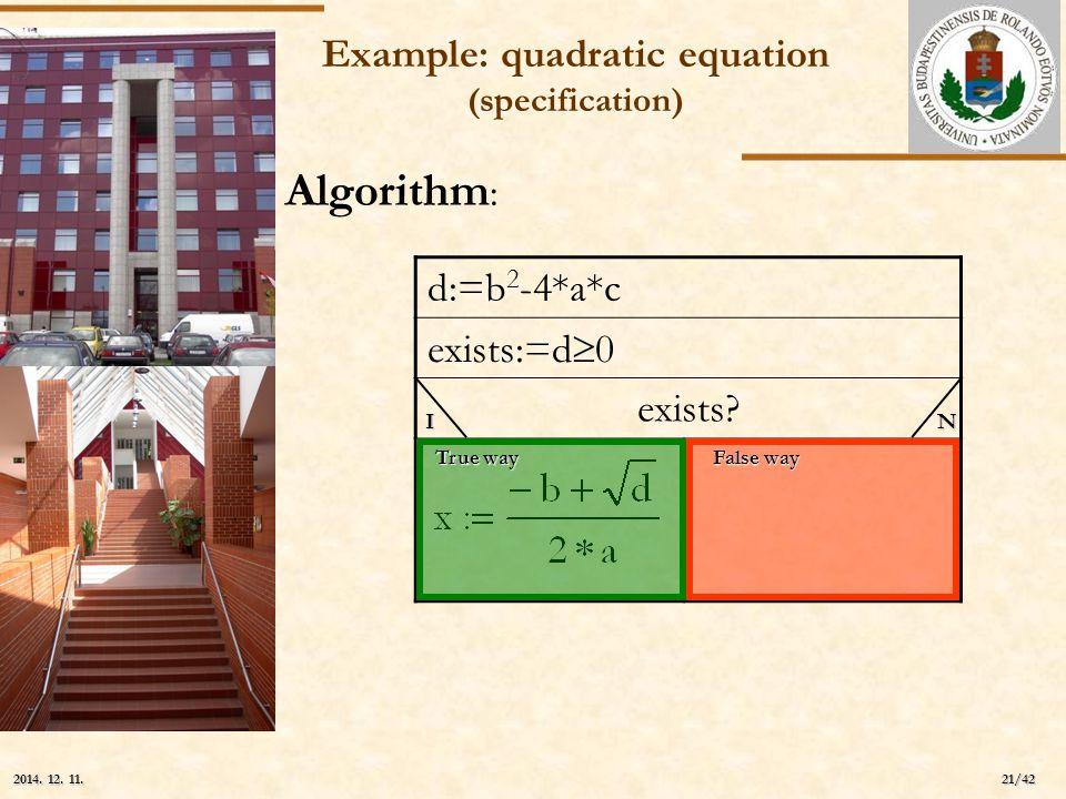 ELTE 21/42 2014. 12. 11.2014. 12. 11.2014. 12. 11. Example: quadratic equation (specification) d:=b 2 -4*a*c exists:=d  0 exists? True way False way