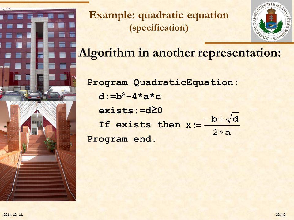 ELTE 22/42 2014. 12. 11.2014. 12. 11.2014. 12. 11. Example: quadratic equation (specification) Algorithm in another representation: Program QuadraticE
