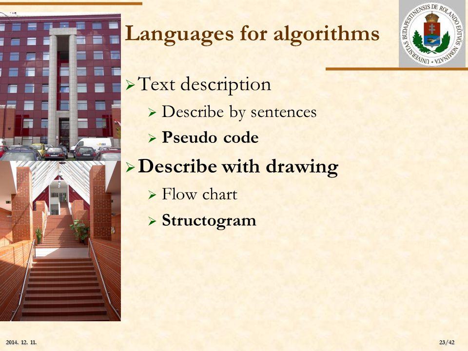 ELTE 23/42 2014. 12. 11.2014. 12. 11.2014. 12. 11. Languages for algorithms  Text description  Describe by sentences  Pseudo code  Describe with d