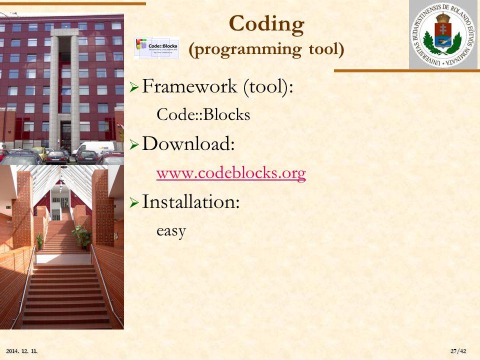 ELTE 27/42 2014. 12. 11.2014. 12. 11.2014. 12. 11. Coding (programming tool)  Framework (tool): Code::Blocks  Download: www.codeblocks.org  Install