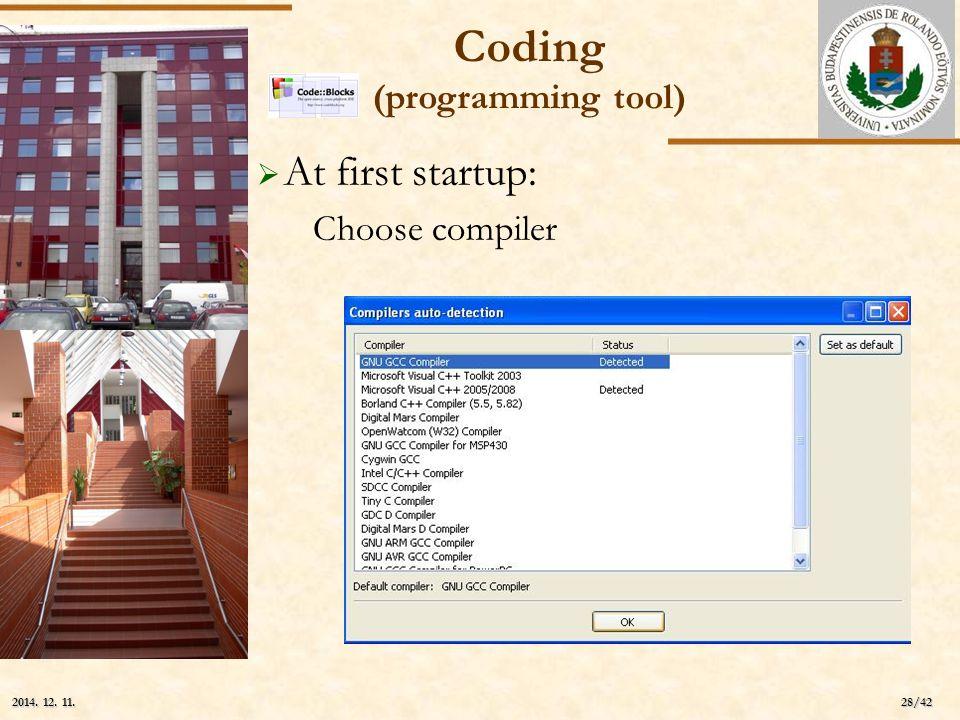 ELTE 28/42 2014. 12. 11.2014. 12. 11.2014. 12. 11.  At first startup: Choose compiler Coding (programming tool)
