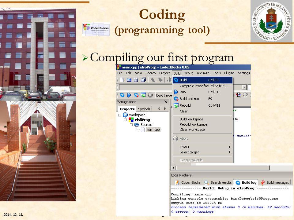 ELTE Szlávi-Zsakó: Programozási alapismeretek 1.35/42 2014. 12. 11.2014. 12. 11.2014. 12. 11.  Compiling our first program Coding (programming tool)
