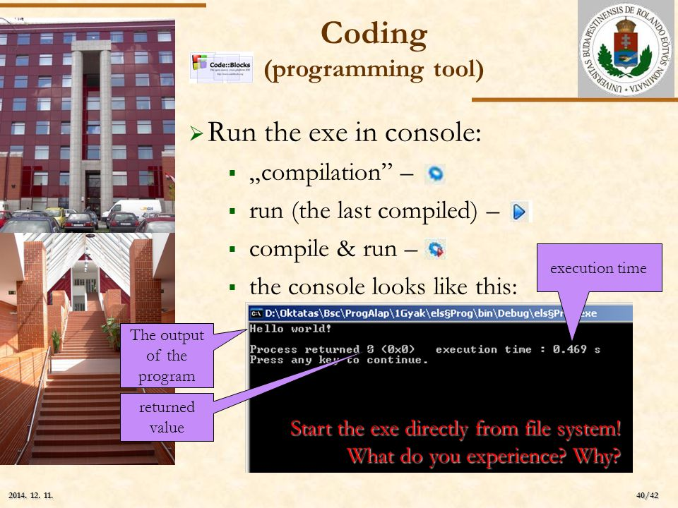 """ELTE 40/42 2014. 12. 11.2014. 12. 11.2014. 12. 11.  Run the exe in console:  """"compilation"""" –  run (the last compiled) –  compile & run –  the con"""