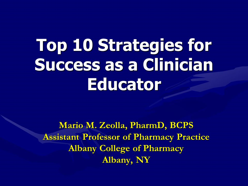 Top 10 Strategies for Success as a Clinician Educator Mario M.
