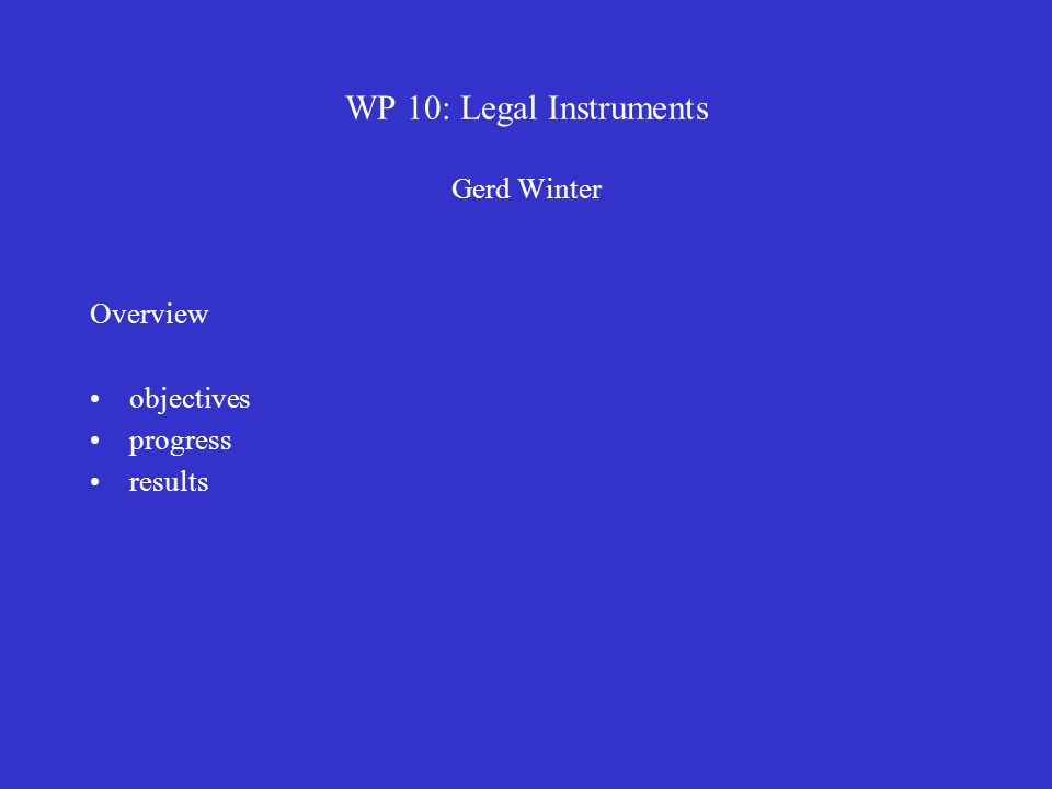WP 10: Legal Instruments Gerd Winter Overview objectives progress results