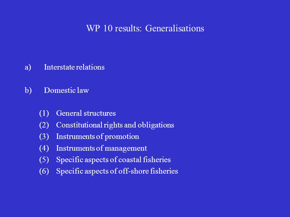 WP 10 results: Generalisations a)Interstate relations b) Domestic law (1)General structures (2)Constitutional rights and obligations (3)Instruments of