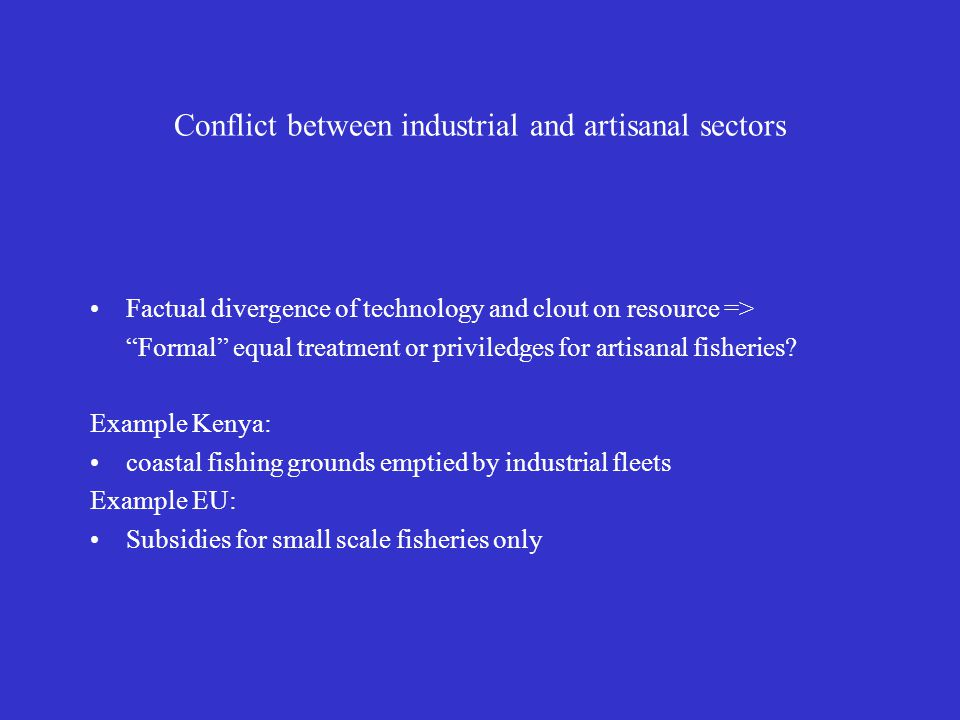 "Conflict between industrial and artisanal sectors Factual divergence of technology and clout on resource => ""Formal"" equal treatment or priviledges fo"