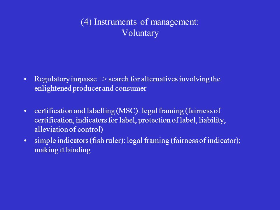 (4) Instruments of management: Voluntary Regulatory impasse => search for alternatives involving the enlightened producer and consumer certification a