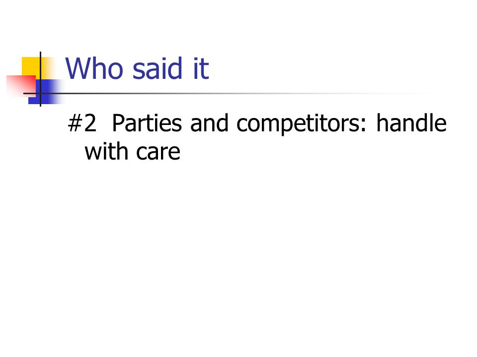Who said it #2 Parties and competitors: handle with care