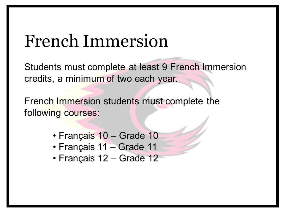 Students must complete at least 9 French Immersion credits, a minimum of two each year.
