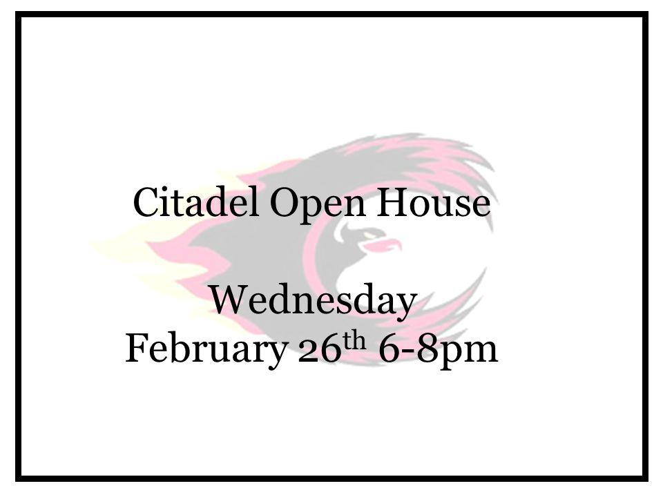Citadel Open House Wednesday February 26 th 6-8pm