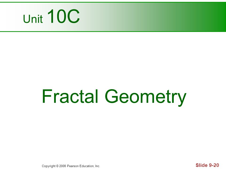 Copyright © 2008 Pearson Education, Inc. Slide 9-20 Unit 10C Fractal Geometry