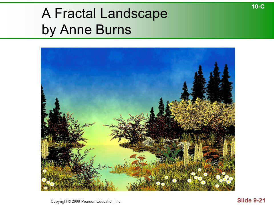 Copyright © 2008 Pearson Education, Inc. Slide 9-21 A Fractal Landscape by Anne Burns 10-C