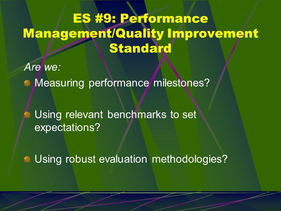 ES #9: Performance Management/Quality Improvement Standard Are we: Measuring performance milestones.