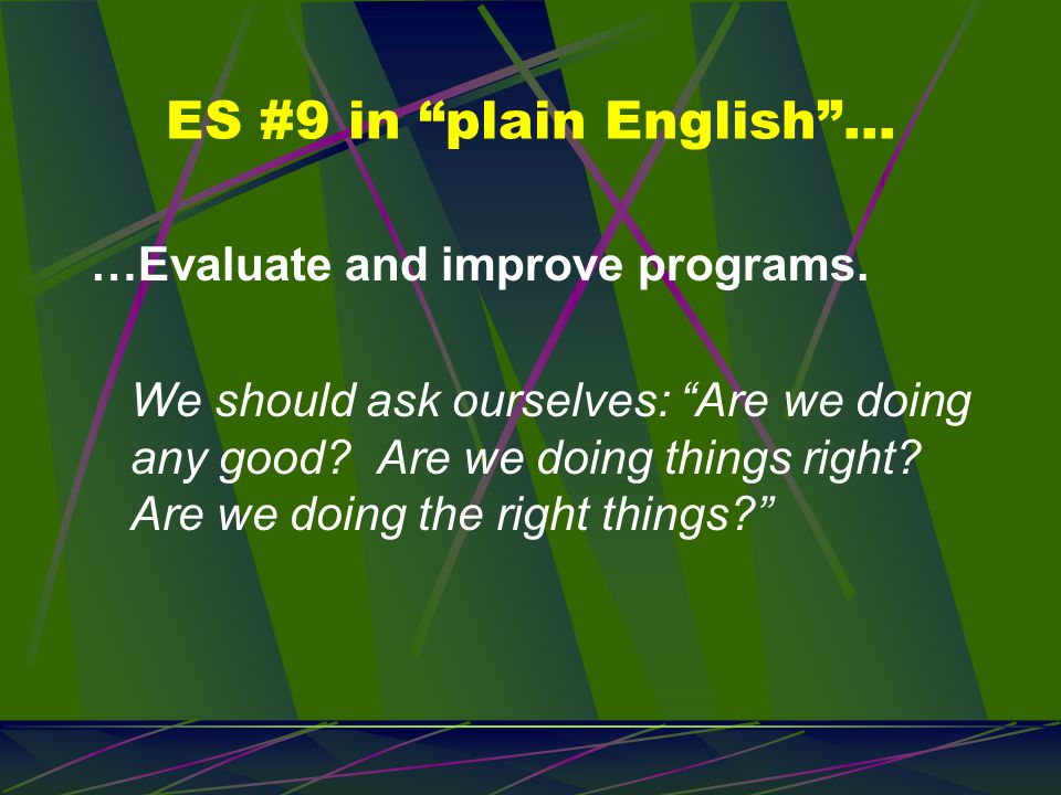 ES #9 in plain English … …Evaluate and improve programs.