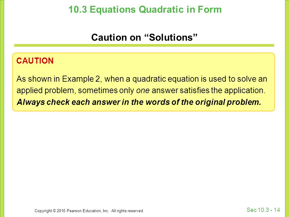 """Copyright © 2010 Pearson Education, Inc. All rights reserved. Sec 10.3 - 14 10.3 Equations Quadratic in Form Caution on """"Solutions"""" CAUTION As shown i"""