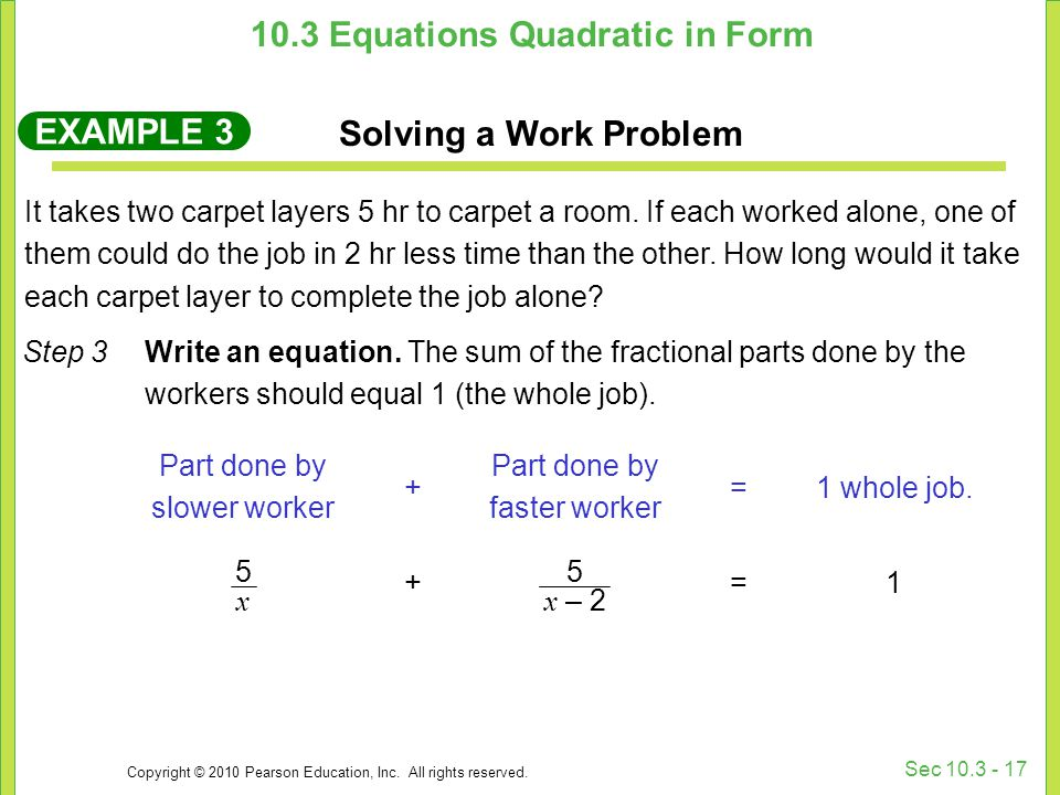Copyright © 2010 Pearson Education, Inc. All rights reserved. Sec 10.3 - 17 Step 3 Write an equation. The sum of the fractional parts done by the work