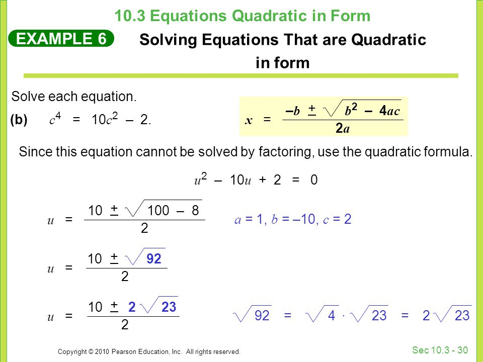 Copyright © 2010 Pearson Education, Inc. All rights reserved. Sec 10.3 - 30 Since this equation cannot be solved by factoring, use the quadratic formu