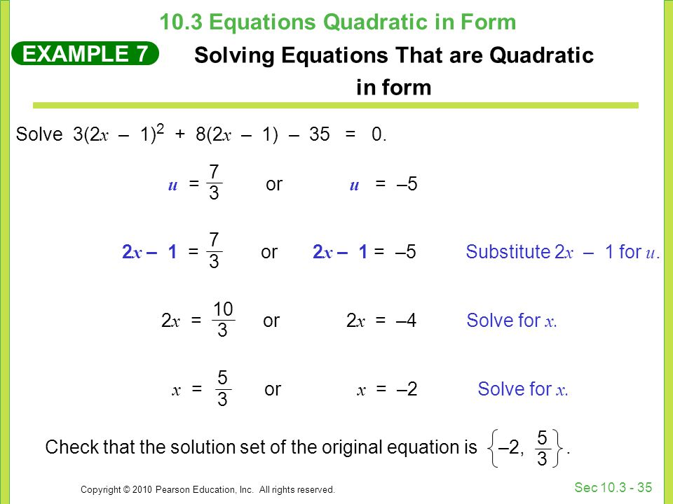 Copyright © 2010 Pearson Education, Inc. All rights reserved. Sec 10.3 - 35 Solve 3(2 x – 1) 2 + 8(2 x – 1) – 35 = 0. EXAMPLE 7 Solving Equations That