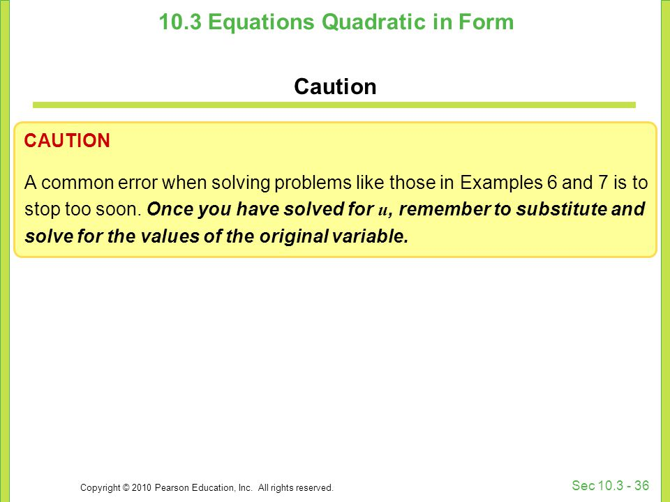 Copyright © 2010 Pearson Education, Inc. All rights reserved. Sec 10.3 - 36 10.3 Equations Quadratic in Form Caution CAUTION A common error when solvi