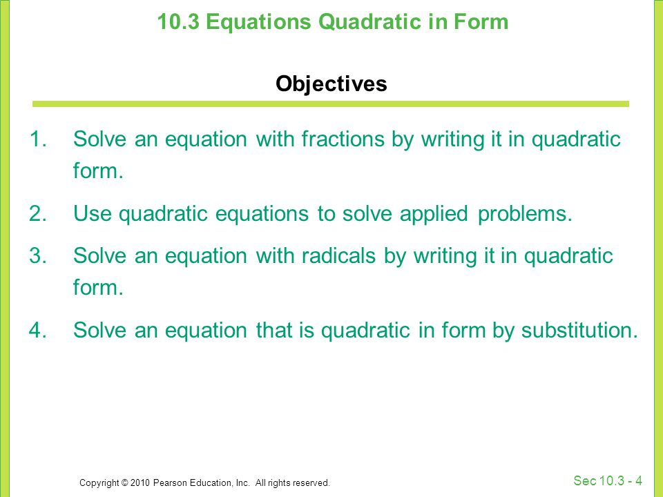 Copyright © 2010 Pearson Education, Inc. All rights reserved. Sec 10.3 - 4 10.3 Equations Quadratic in Form Objectives 1.Solve an equation with fracti