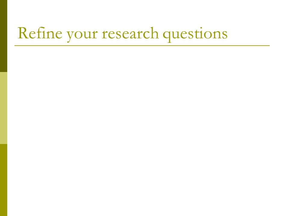 Refine your research questions