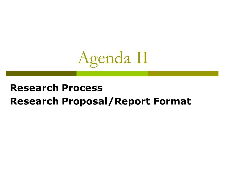 Agenda II Research Process Research Proposal/Report Format