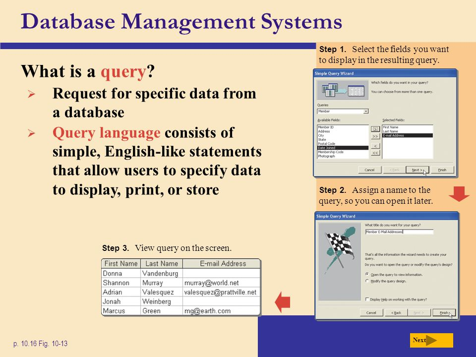 Database Management Systems What is a query? p. 10.16 Fig. 10-13 Next  Request for specific data from a database  Query language consists of simple,