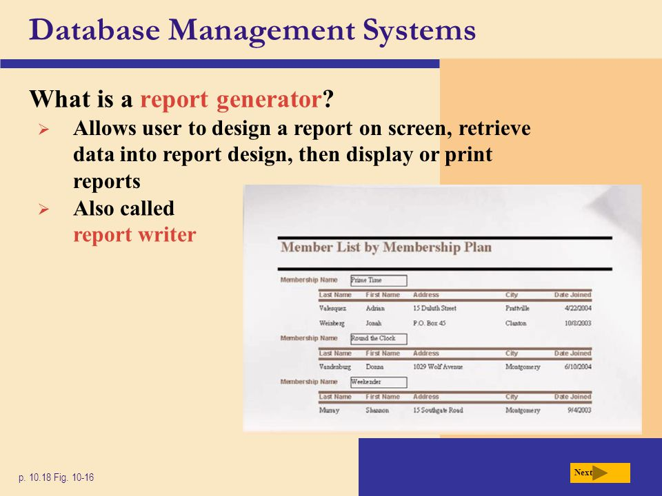 Database Management Systems What is a report generator? p. 10.18 Fig. 10-16 Next  Allows user to design a report on screen, retrieve data into report