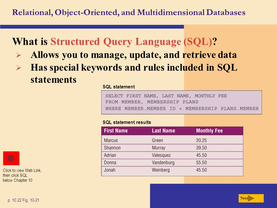Relational, Object-Oriented, and Multidimensional Databases What is Structured Query Language (SQL)? p. 10.22 Fig. 10-21 Next Click to view Web Link,