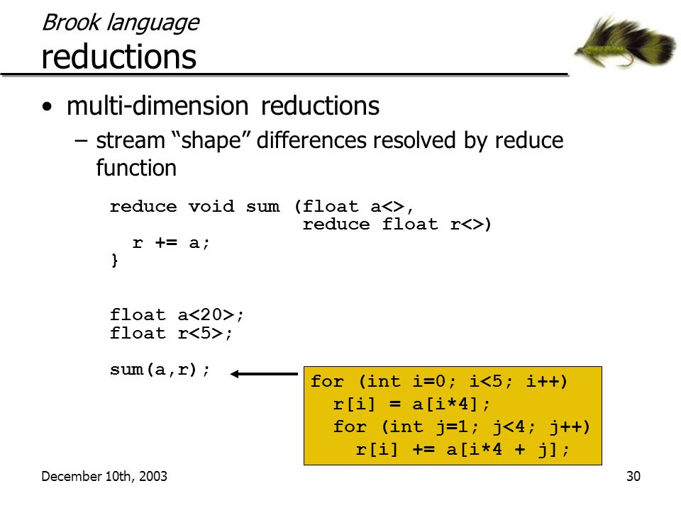 """December 10th, 200330 Brook language reductions multi-dimension reductions –stream """"shape"""" differences resolved by reduce function reduce void sum (fl"""