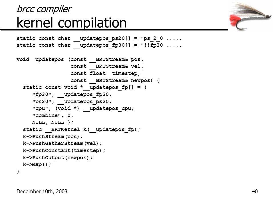 December 10th, 200340 brcc compiler kernel compilation static const char __updatepos_ps20[] = ps_2_0.....