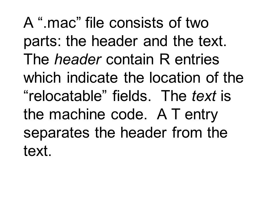 """A """".mac"""" file consists of two parts: the header and the text. The header contain R entries which indicate the location of the """"relocatable"""" fields. Th"""