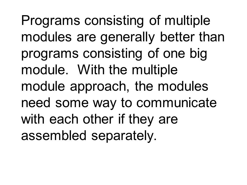 Programs consisting of multiple modules are generally better than programs consisting of one big module.