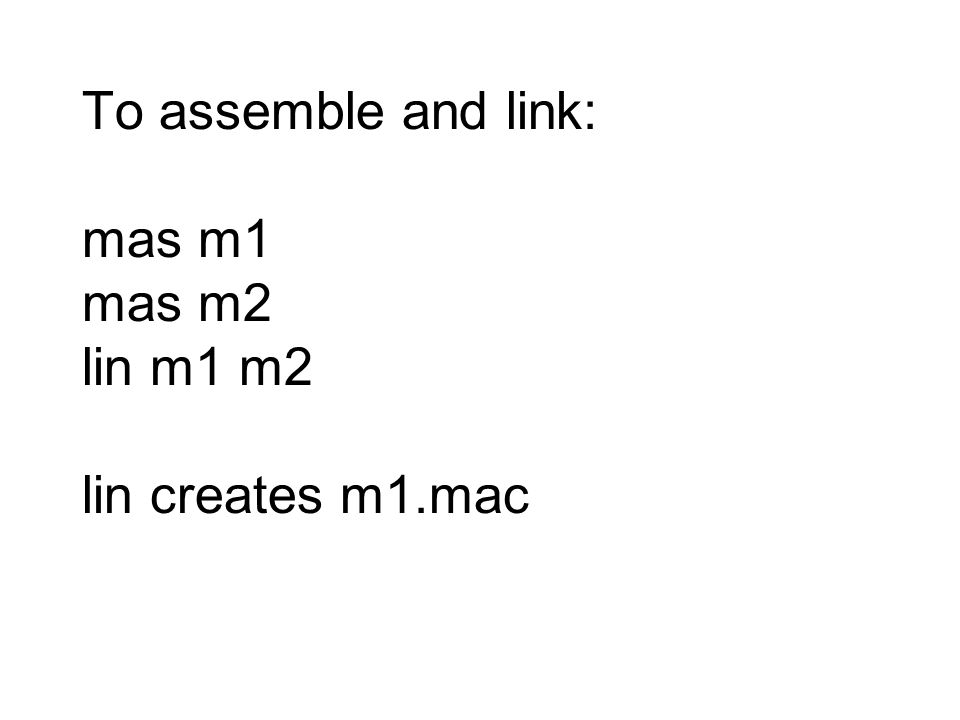 To assemble and link: mas m1 mas m2 lin m1 m2 lin creates m1.mac