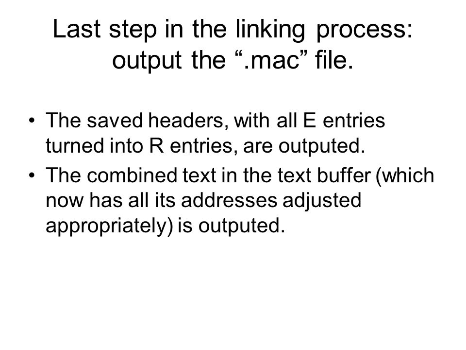 """Last step in the linking process: output the """".mac"""" file. The saved headers, with all E entries turned into R entries, are outputed. The combined text"""