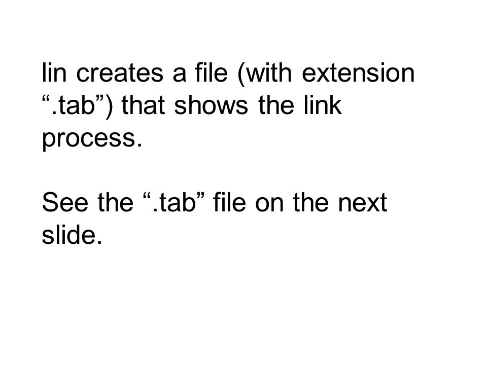 lin creates a file (with extension .tab ) that shows the link process.