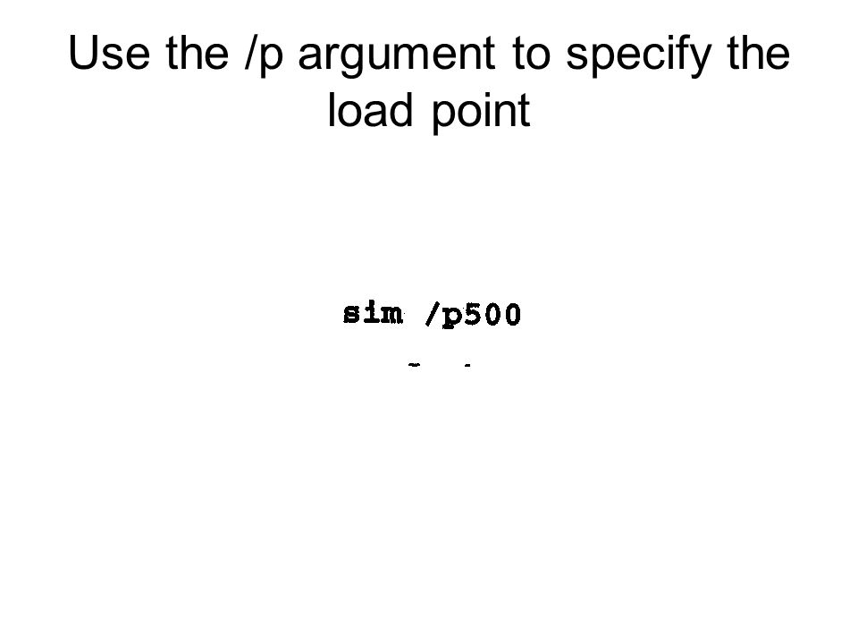 Use the /p argument to specify the load point