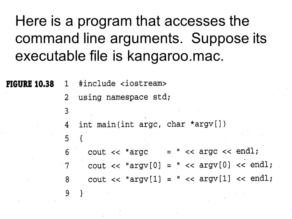 Here is a program that accesses the command line arguments. Suppose its executable file is kangaroo.mac.