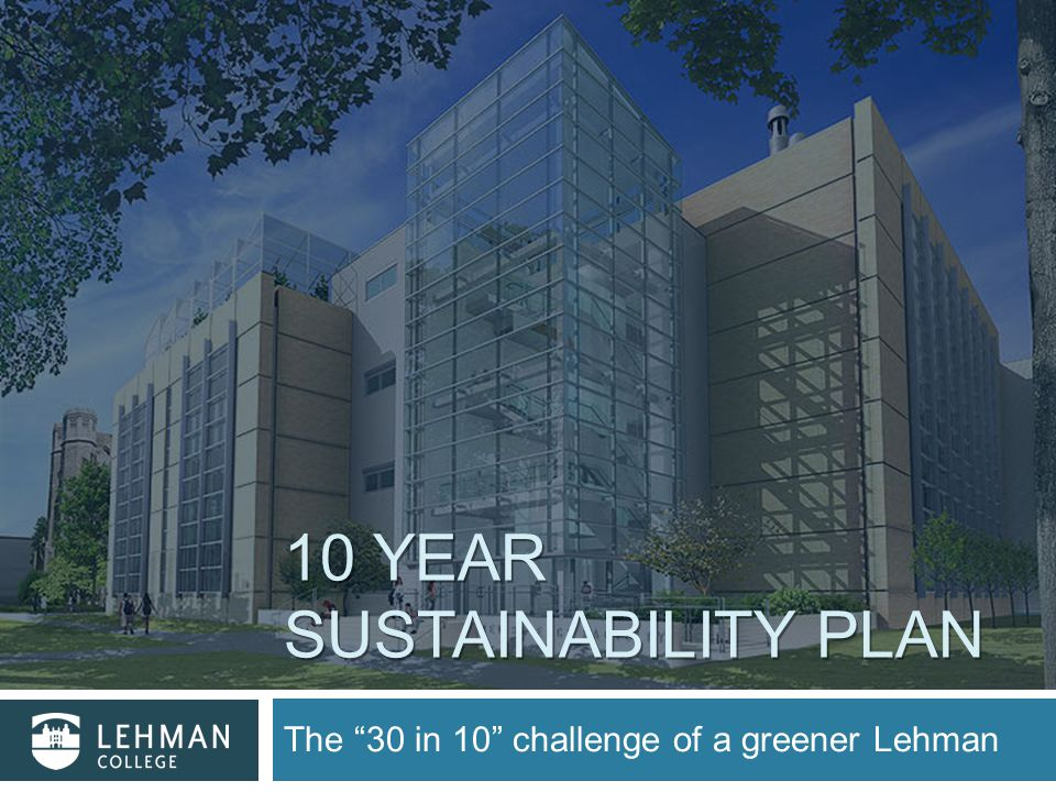 10 YEAR SUSTAINABILITY PLAN The 30 in 10 challenge of a greener Lehman