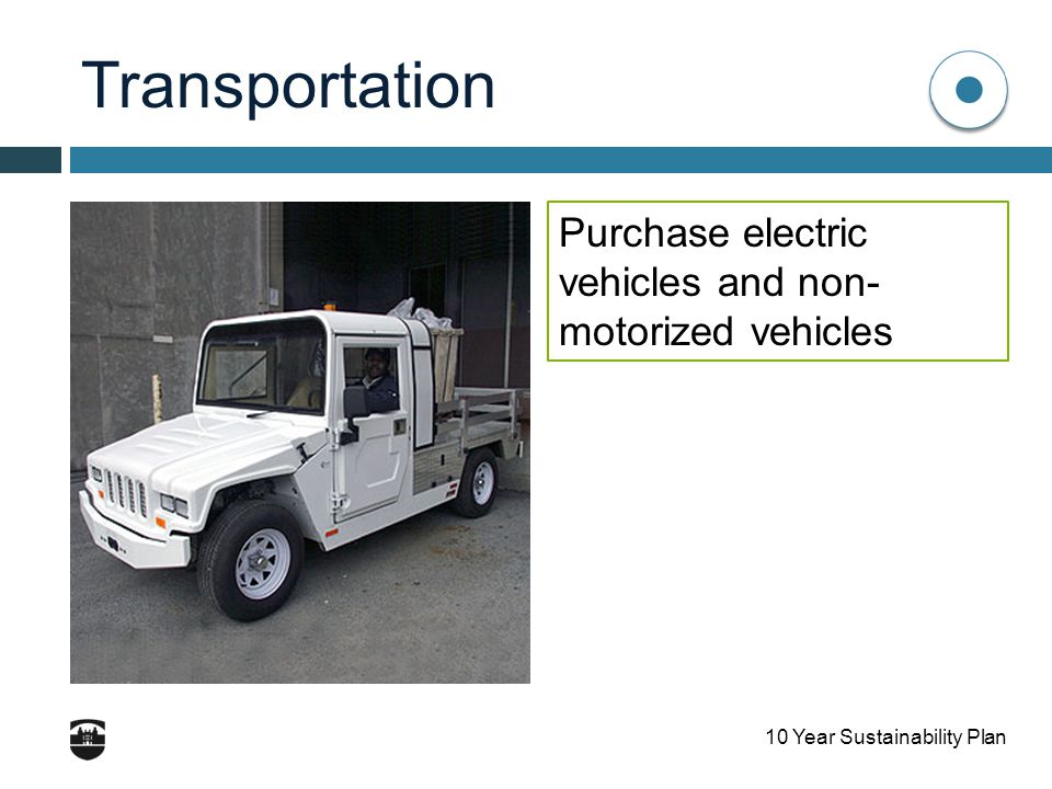 10 Year Sustainability Plan Transportation Purchase electric vehicles and non- motorized vehicles